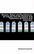 Prisons, Police and Punishment: An Inquiry Into the Causes and Treatment of Crime and Criminals