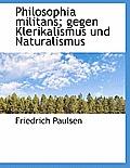 Philosophia Militans; Gegen Klerikalismus Und Naturalismus