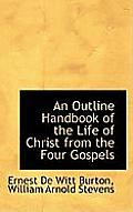 An Outline Handbook of the Life of Christ from the Four Gospels