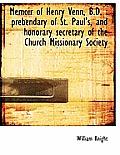 Memoir of Henry Venn, B.D.: Prebendary of St. Paul's, and Honorary Secretary of the Church Missiona