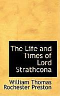 The Life and Times of Lord Strathcona