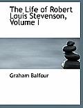 The Life of Robert Louis Stevenson, Volume I
