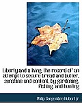Liberty and a Living; The Record of an Attempt to Secure Bread and Butter, Sunshine and Content, by