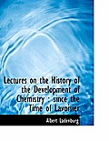 Lectures on the History of the Development of Chemistry: Since the Time of Lavoisier