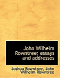 John Wilhelm Rowntree; Essays and Addresses