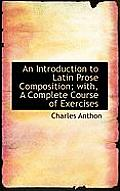 An Introduction to Latin Prose Composition; With, a Complete Course of Exercises