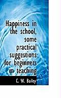 Happiness in the School, Some Practical Suggestions for Beginners in Teaching