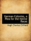 German Colonies, a Plea for the Native Races