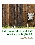 Five Hundred Dollars: And Other Stories of New England Life