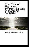 The Ethic of Usury and Interest, a Study in Inorganic Socialism
