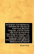 An English-Irish Dictionary: Intended for the Use of Stuents of the Irish Language, and for Those W