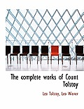 The Complete Works of Count Tolstoy