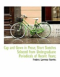 Cap and Gown in Prose; Short Sketches Selected from Undergraduate Periodicals of Recent Years;