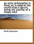 An Attic Philosopher in Paris; Or, a Peep at the World from a Garret, Being the Journal of a Happy M