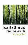 Jesus the Christ and Paul the Apostle