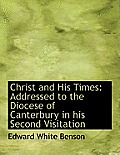 Christ and His Times: Addressed to the Diocese of Canterbury in His Second Visitation
