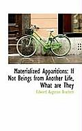 Materialized Apparitions: If Not Beings from Another Life, What Are They