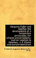 Margaret Fuller and Goethe; The Development of a Remarkable Personality, Her Religion and Philosophy