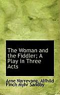 The Woman and the Fiddler; A Play in Three Acts