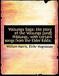 V Lsunga Saga: The Story of the Volsungs [And] Niblungs, with Certain Songs from the Elder Edda;