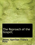 The Reproach of the Gospel;