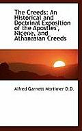 The Creeds: An Historical and Doctrinal Exposition of the Apostles', Nicene, and Athanasian Creeds