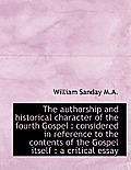The Authorship and Historical Character of the Fourth Gospel: Considered in Reference to the Conten