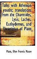 Talks with Athenian Youths; Translations from the Charmides, Lysis, Laches, Euthydemus, and Theaetet
