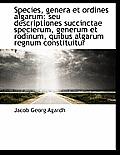 Species, Genera Et Ordines Algarum: Seu Descriptiones Succinctae Specierum, Generum Et Rodinum, Quib