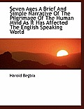 Seven Ages a Brief and Simple Narrative of the Pilgrimage of the Human Mind as It Has Affected the E