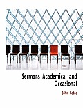 Sermons Academical and Occasional