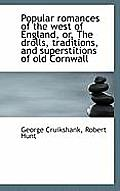 Popular Romances of the West of England, Or, the Drolls, Traditions, and Superstitions of Old Cornwa