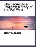 The Sequel to a Tragedy; A Story of the Far West