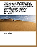 The Problem of Methodism: Being a Review of the Residue Theory of Regeneration and the Second Chang