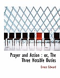 Prayer and Action: Or, the Three Notable Duties