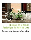 Memoires de La Soci T Academique de Maine Et Loire