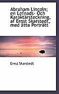 Abraham Lincoln; En Lefnads- Och Karakt Rsteckning, AF Ernst Skarstedt, Med Tta Portr Tt