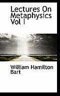 Lectures on Metaphysics Vol I