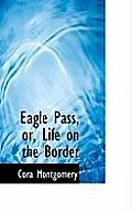 Eagle Pass, Or, Life on the Border