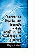 Comment on Organise Une Tourn E Mondiale (Impr Sariisme M Thodique Et Pratique)