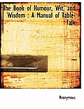 The Book of Humour, Wit, and Wisdom: A Manual of Table-Talk
