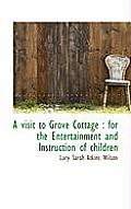 A Visit to Grove Cottage: For the Entertainment and Instruction of Children