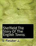 Sheffield the Story of the English Towns