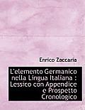 L'Elemento Germanico Nella Lingua Italiana: Lessico Con Appendice E Prospetto Cronologico