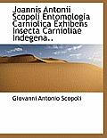 Joannis Antonii Scopoli Entomologia Carniolica Exhibens Insecta Carnioliae Indegena..