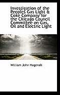 Investigation of the Peoples Gas Light & Coke Company for the Chicago Council Committee on Gas, Oil