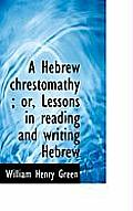 A Hebrew Chrestomathy; Or, Lessons in Reading and Writing Hebrew