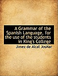 A Grammar of the Spanish Language, for the Use of the Students in King's College