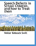 Speech Defects in School Children, and How to Treat Them