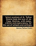 Select Orations of M. Tullius Cicero from the Text of Jo. Casp. Orellius, with Notes, Critical and E